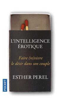L'intelligence érotique : faire (re)vivre le désir dans le couple