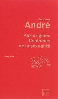 Aux origines féminines de la sexualité
