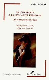 De l'hystérie à la sexualité féminine : une étude psychanalytique : insatisfaction, ennui, séduction, jalousie