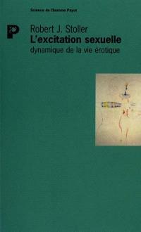 L'excitation sexuelle : dynamique de la vie érotique