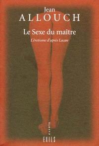 Le sexe du maître : l'érotisme d'après Lacan