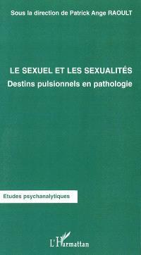 Le sexuel et les sexualités : destins pulsionnels en pathologie