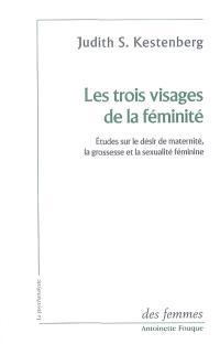 Les trois visages de la féminité : études sur le désir de maternité, la grossesse et la sexualité féminine