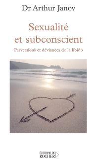 Sexualité et subconscient : perversions et déviances de la libido