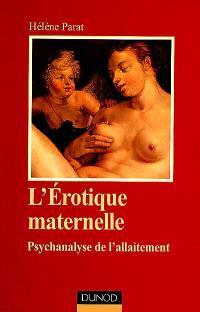 L'érotique maternelle : psychanalyse de l'allaitement