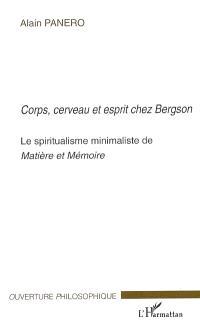 Corps, cerveau et esprit chez Bergson : le spiritualisme minimaliste de Matière et mémoire
