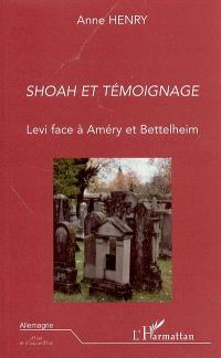 Shoah et témoignage : Levi face à Améry et Bettelheim