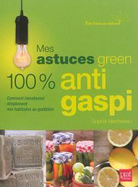 Mes astuces green 100 % anti gaspi : comment transformer simplement nos habitudes au quotidien