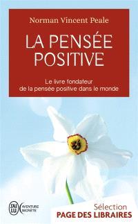 La pensée positive : le livre fondateur de la pensée positive dans le monde