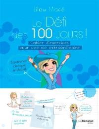 Le défi des 100 jours ! : cahier d'exercices pour une vie extraordinaire