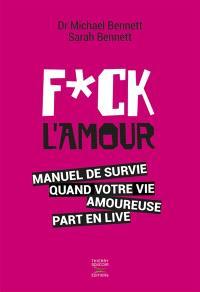Fuck l'amour : manuel de survie quand votre vie amoureuse part en live