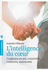 L'intelligence du coeur : confiance en soi, créativité, relations, autonomie