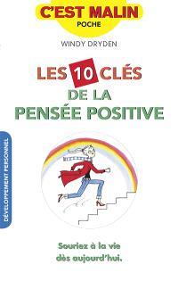 Les 10 clés de la pensée positive : souriez à la vie dès aujourd'hui