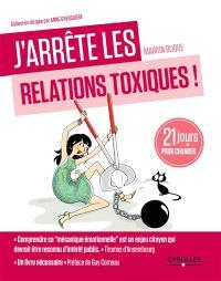 J'arrête les relations toxiques ! : 21 jours pour créer des liens sains et harmonieux