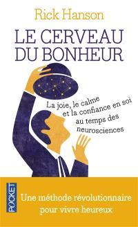 Le cerveau du bonheur : la joie, le calme et la confiance en soi au temps des neurosciences