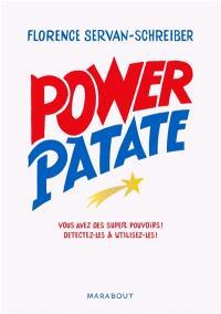 Power patate : vous avez des super pouvoirs ! : détectez-les & utilisez-les !