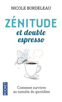 Zénitude et double espresso : réflexions et brins de sagesse pour survivre au tumulte du moment