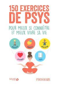 150 exercices de psys : pour mieux se connaître et mieux vivre sa vie