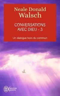 Conversations avec Dieu : un dialogue hors du commun. Volume 3