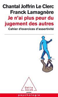 Je n'ai plus peur du jugement des autres : cahier d'exercices d'assertivité