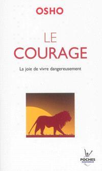 Le courage : la joie de vivre dangereusement