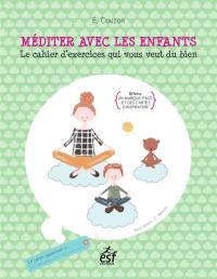 Méditer avec les enfants : le cahier d'exercices qui vous veut du bien