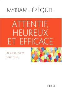 Attentif, heureux et efficace  : des exercices pour tous