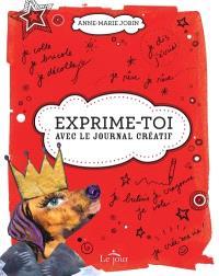 Exprime-toi!  : avec le journal créatif
