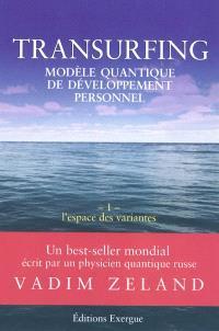 Transurfing : modèle quantique de développement personnel. Volume 1, L'espace des variantes