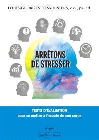 Arrêtons de stresser  : tests d'évaluation pour se mettre à l'écoute de son corps