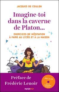 Imagine-toi dans la caverne de Platon... : exercices de méditation à faire au lycée et à la maison