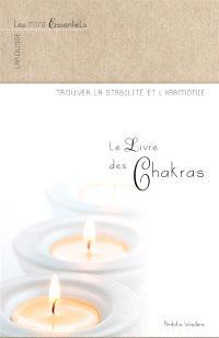 Le livre des chakras : trouver la stabilité et l'harmonie