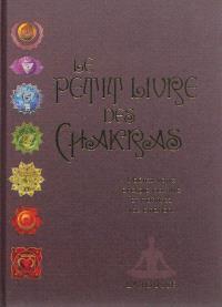 Le petit livre des chakras : libérez votre énergie positive et maîtrisez vos émotions