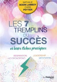 Les 7 tremplins du succès : et leurs fiches pratiques : respiration, leadership, ho'oponopono, méditation