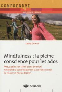 Mindfulness : la pleine conscience pour les ados : mieux gérer son stress et ses émotions, améliorer la concentration et la confiance en soi, se relaxer et mieux dormir