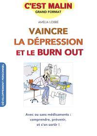 Vaincre la dépression et le burn out : avec ou sans médicaments : comprendre, prévenir, et s'en sortir !