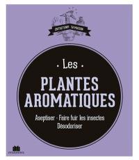 Les plantes aromatiques : aseptiser, faire fuir les insectes, désodoriser