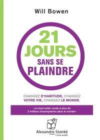 21 jours sans se plaindre  : changez d'habitude, changez votre vie, changez le monde