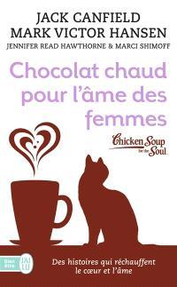 Chocolat chaud pour l'âme des femmes : des histoires qui réchauffent le coeur et l'âme