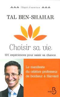 Choisir sa vie : 101 expériences pour saisir sa chance