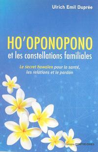 Ho'oponopono et les constellations familiales : le secret hawaïen pour la santé, les relations et le pardon