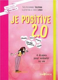 Je positive 2.0 : 4 étapes pour embellir sa vie
