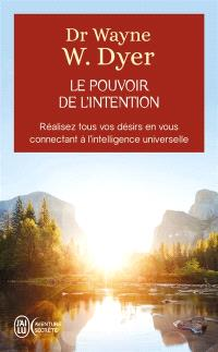 Le pouvoir de l'intention : apprendre à co-créer le monde à votre façon : réalisez tous vos désirs en vous connectant à l'intelligence universelle