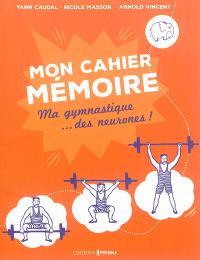 Mon cahier mémoire : ma gymnastique... des neurones !