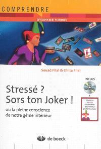 Stressé ? Sors ton joker ! ou La pleine conscience de notre génie intérieur