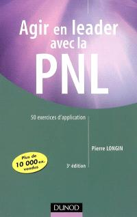 Agir en leader avec la PNL : 50 exercices d'application