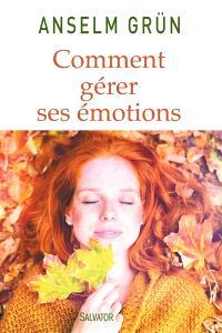 Comment gérer ses émotions : transformez-les en forces