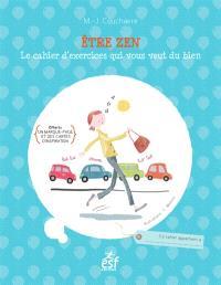 Etre zen : le cahier d'exercices qui vous veut du bien
