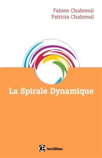 La spirale dynamique : comprendre comment les hommes s'oganisent et pourquoi ils changent