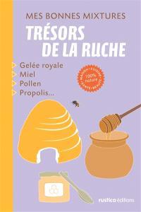 Les trésors de la ruche : gelée royale, miel, pollen, propolis...